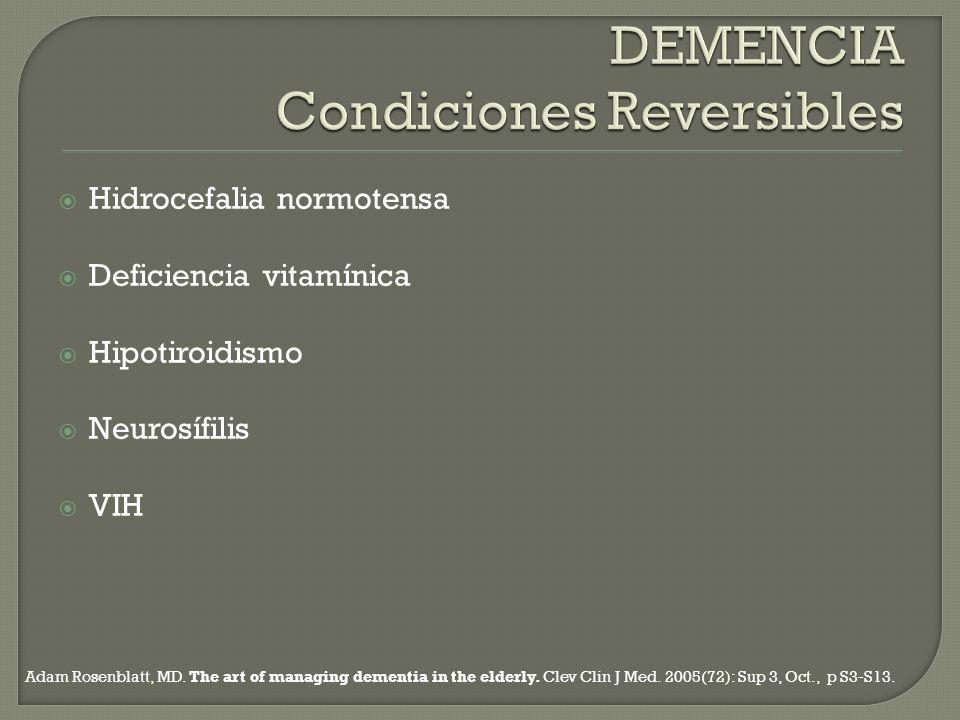 Hidrocefalia normotensa Deficiencia vitamínica Hipotiroidismo Neurosífilis VIH Adam Rosenblatt, MD. The art of managing dementia in the elderly. Clev