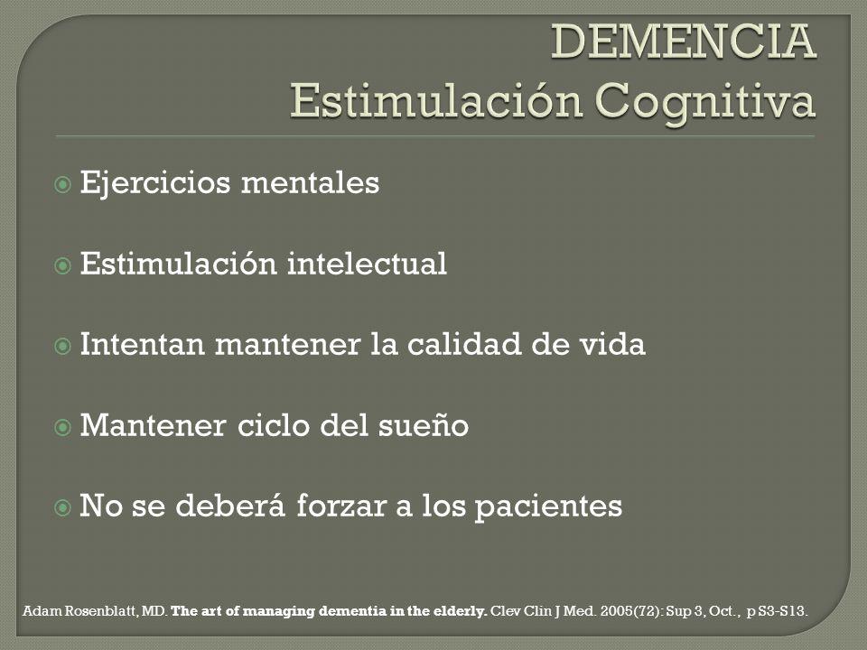 Ejercicios mentales Estimulación intelectual Intentan mantener la calidad de vida Mantener ciclo del sueño No se deberá forzar a los pacientes Adam Ro