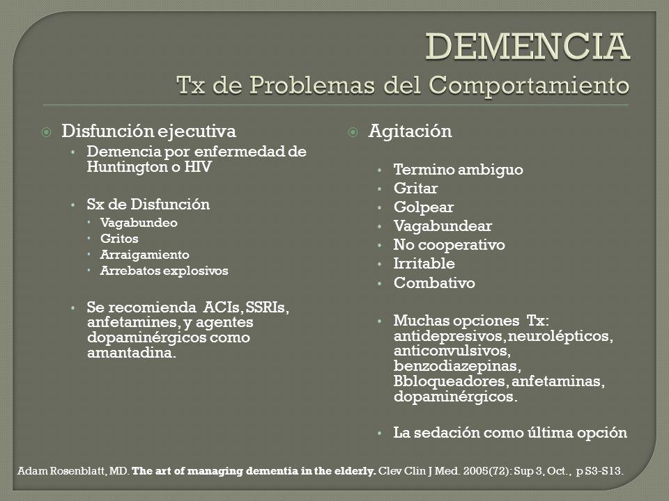 Disfunción ejecutiva Demencia por enfermedad de Huntington o HIV Sx de Disfunción Vagabundeo Gritos Arraigamiento Arrebatos explosivos Se recomienda A