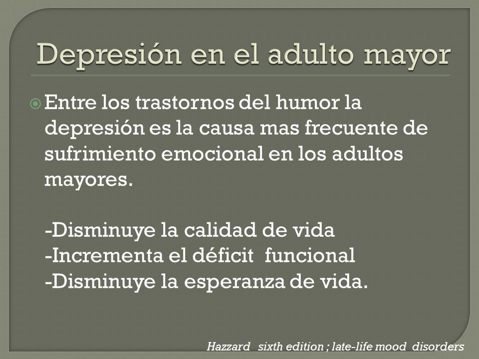 Entre los trastornos del humor la depresión es la causa mas frecuente de sufrimiento emocional en los adultos mayores. -Disminuye la calidad de vida -