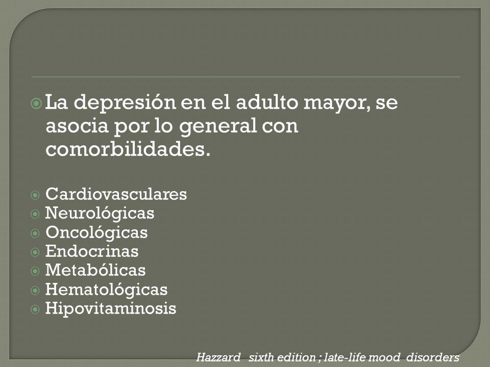 La depresión en el adulto mayor, se asocia por lo general con comorbilidades. Cardiovasculares Neurológicas Oncológicas Endocrinas Metabólicas Hematol