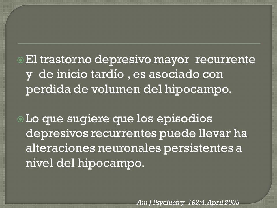 El trastorno depresivo mayor recurrente y de inicio tardío, es asociado con perdida de volumen del hipocampo. Lo que sugiere que los episodios depresi