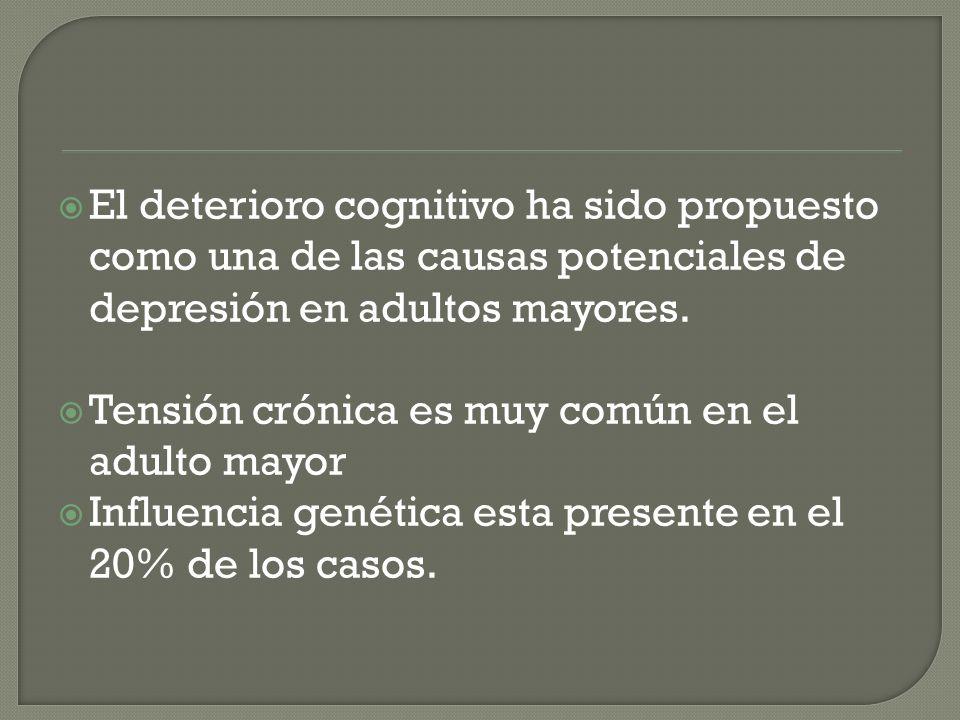 El deterioro cognitivo ha sido propuesto como una de las causas potenciales de depresión en adultos mayores. Tensión crónica es muy común en el adulto