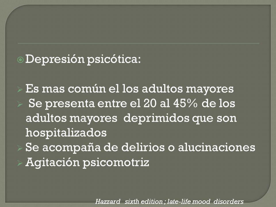 Depresión psicótica: Es mas común el los adultos mayores Se presenta entre el 20 al 45% de los adultos mayores deprimidos que son hospitalizados Se ac