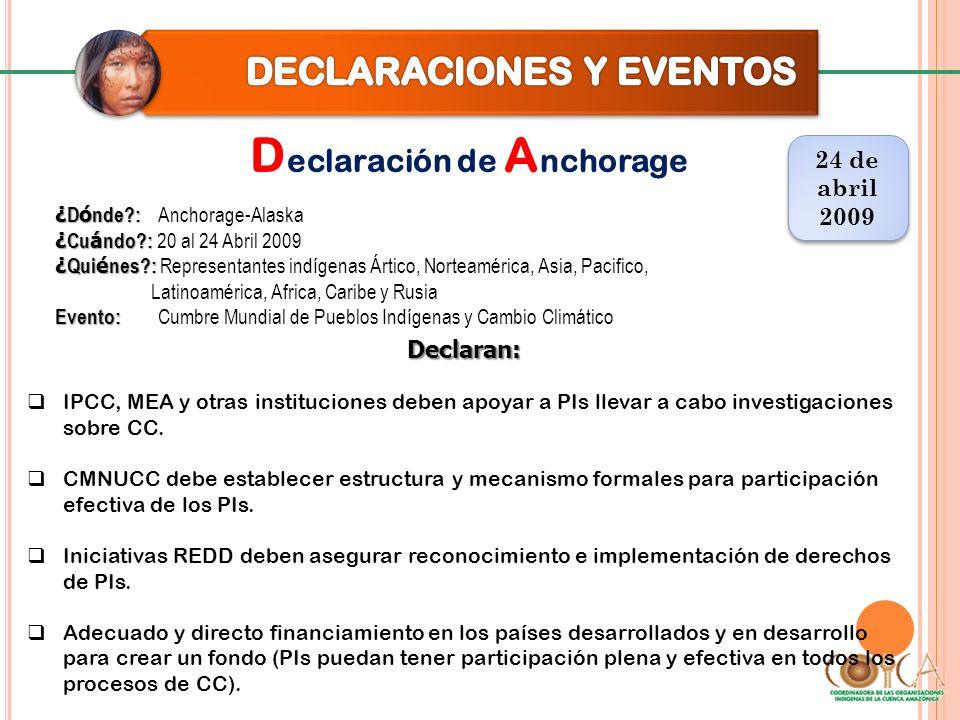 D eclaración de A nchorage 24 de abril 2009 24 de abril 2009 Declaran: IPCC, MEA y otras instituciones deben apoyar a PIs llevar a cabo investigacione