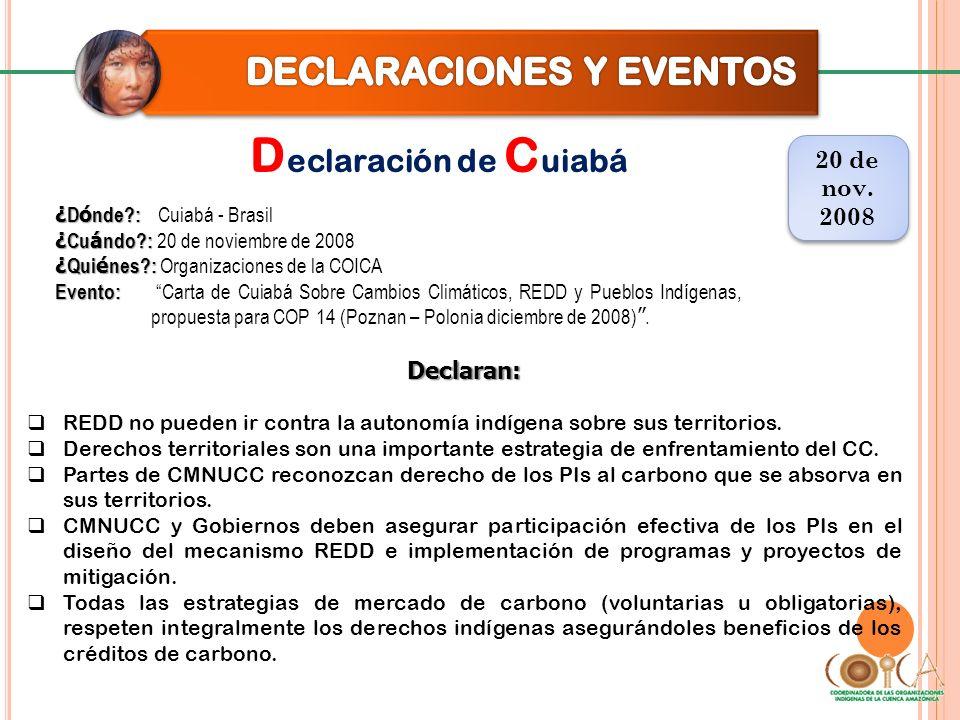 D eclaración de C uiabá 20 de nov. 2008 20 de nov. 2008 Declaran: REDD no pueden ir contra la autonomía indígena sobre sus territorios. Derechos terri