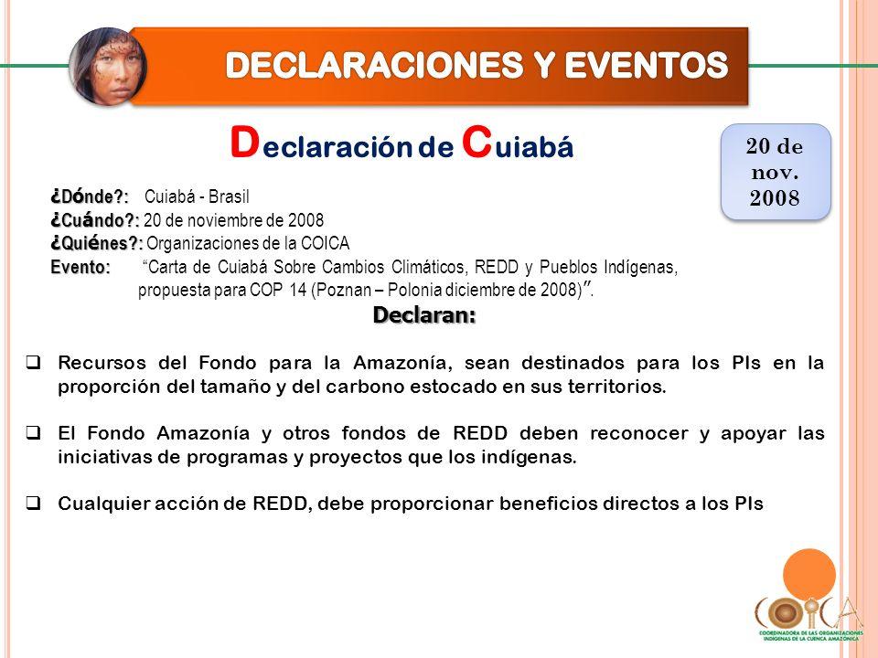 D eclaración de C uiabá 20 de nov. 2008 20 de nov. 2008 Declaran: Recursos del Fondo para la Amazonía, sean destinados para los PIs en la proporción d