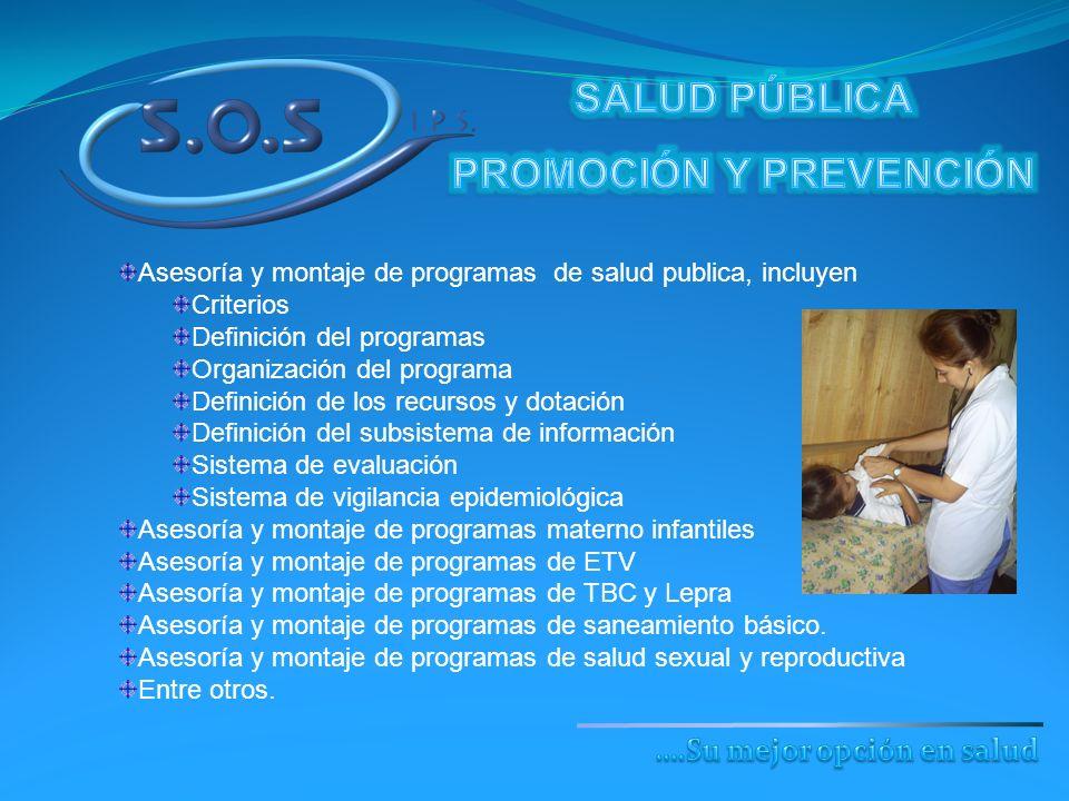 Asesoría y montaje de programas de salud publica, incluyen Criterios Definición del programas Organización del programa Definición de los recursos y d