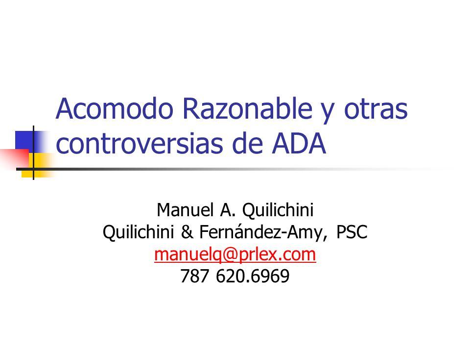 Acomodo Razonable y otras controversias de ADA Manuel A. Quilichini Quilichini & Fernández-Amy, PSC manuelq@prlex.com 787 620.6969