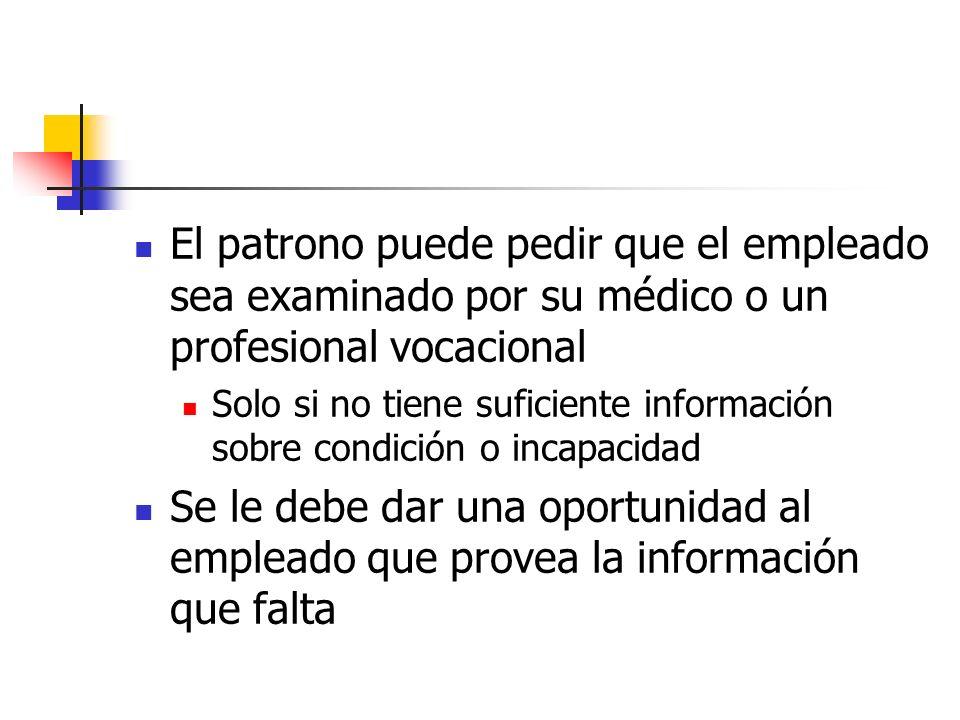 El patrono puede pedir que el empleado sea examinado por su médico o un profesional vocacional Solo si no tiene suficiente información sobre condición