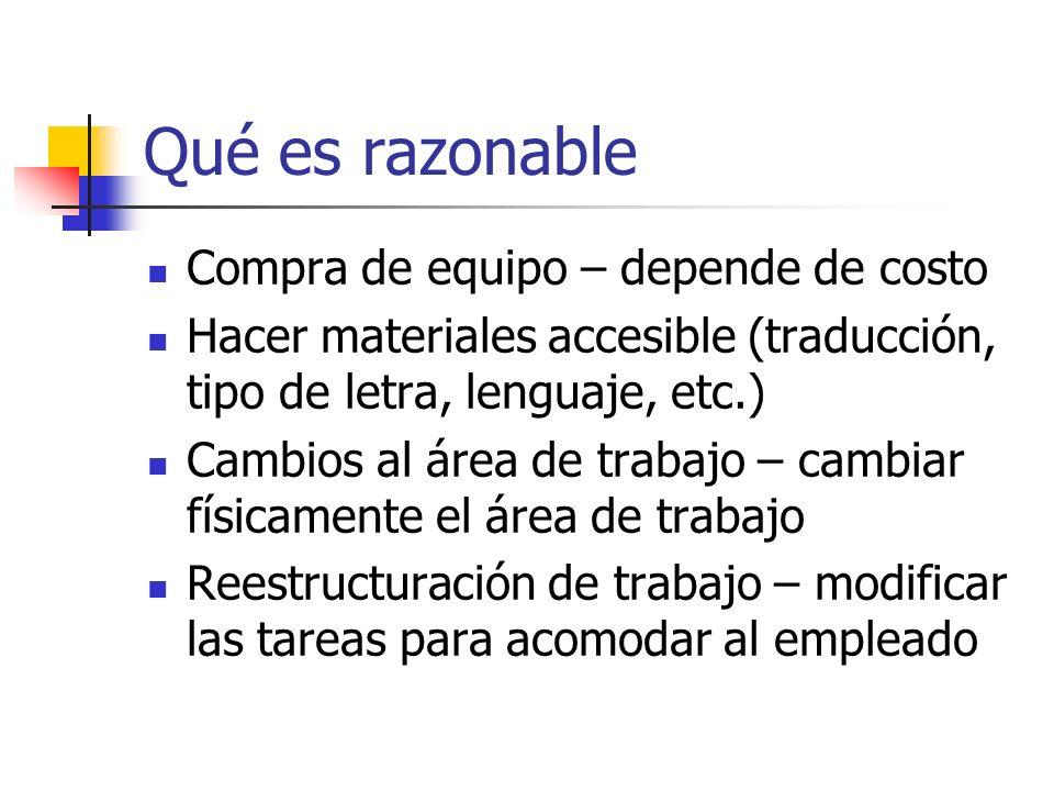 Qué es razonable Compra de equipo – depende de costo Hacer materiales accesible (traducción, tipo de letra, lenguaje, etc.) Cambios al área de trabajo