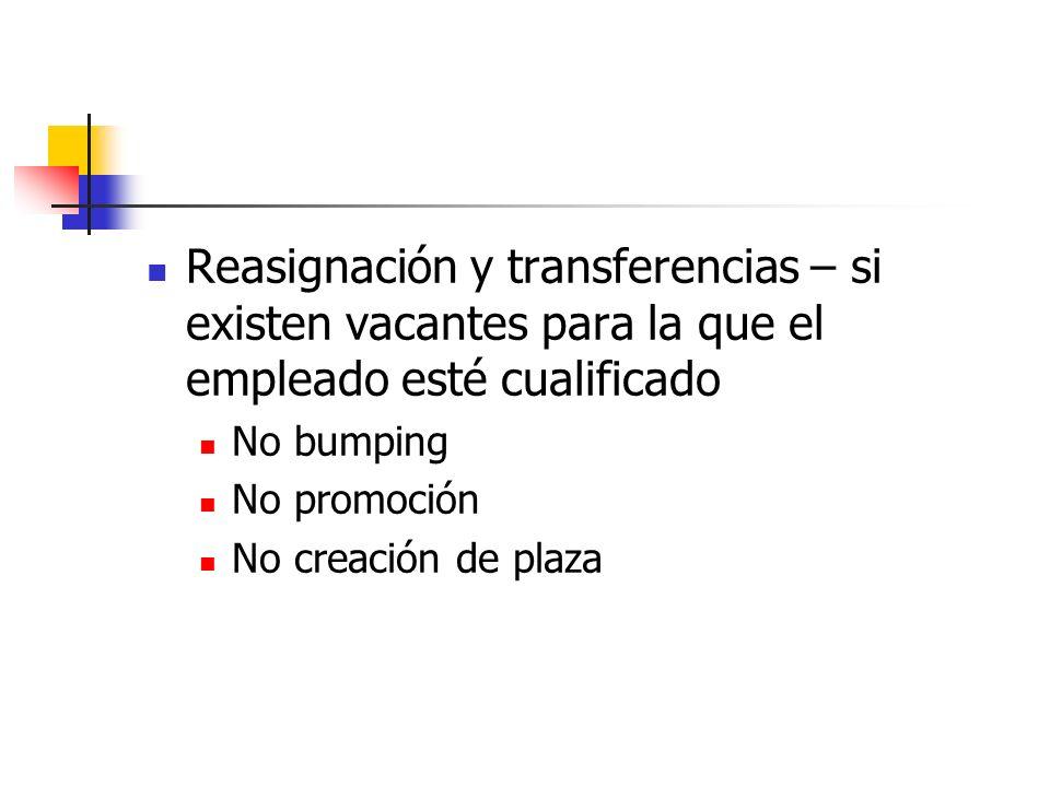 Reasignación y transferencias – si existen vacantes para la que el empleado esté cualificado No bumping No promoción No creación de plaza