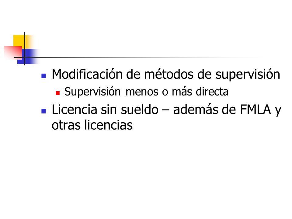 Modificación de métodos de supervisión Supervisión menos o más directa Licencia sin sueldo – además de FMLA y otras licencias