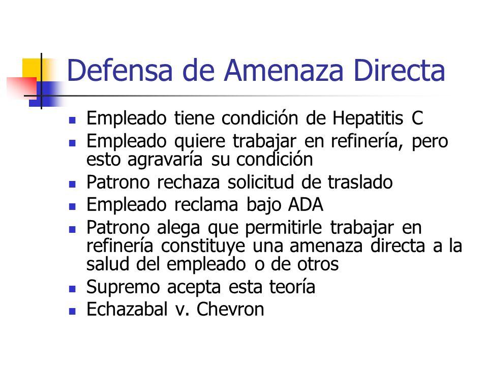 Defensa de Amenaza Directa Empleado tiene condición de Hepatitis C Empleado quiere trabajar en refinería, pero esto agravaría su condición Patrono rec