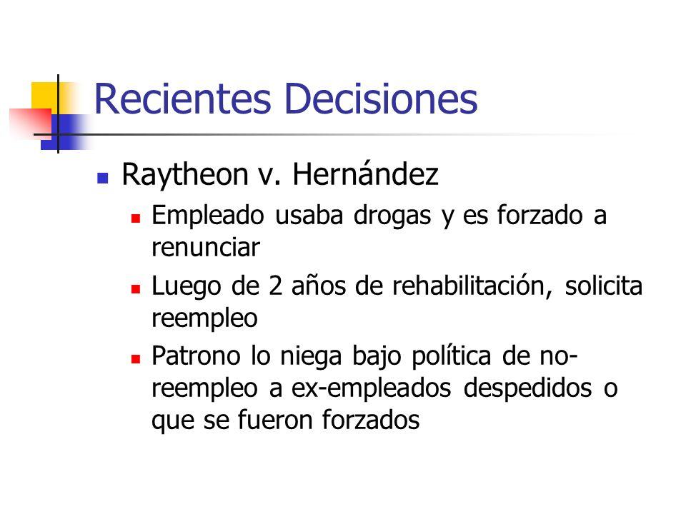 Recientes Decisiones Raytheon v. Hernández Empleado usaba drogas y es forzado a renunciar Luego de 2 años de rehabilitación, solicita reempleo Patrono