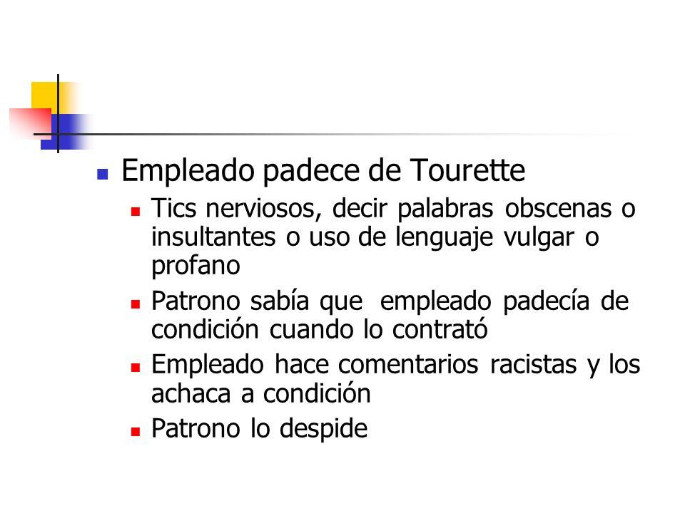 Empleado padece de Tourette Tics nerviosos, decir palabras obscenas o insultantes o uso de lenguaje vulgar o profano Patrono sabía que empleado padecí