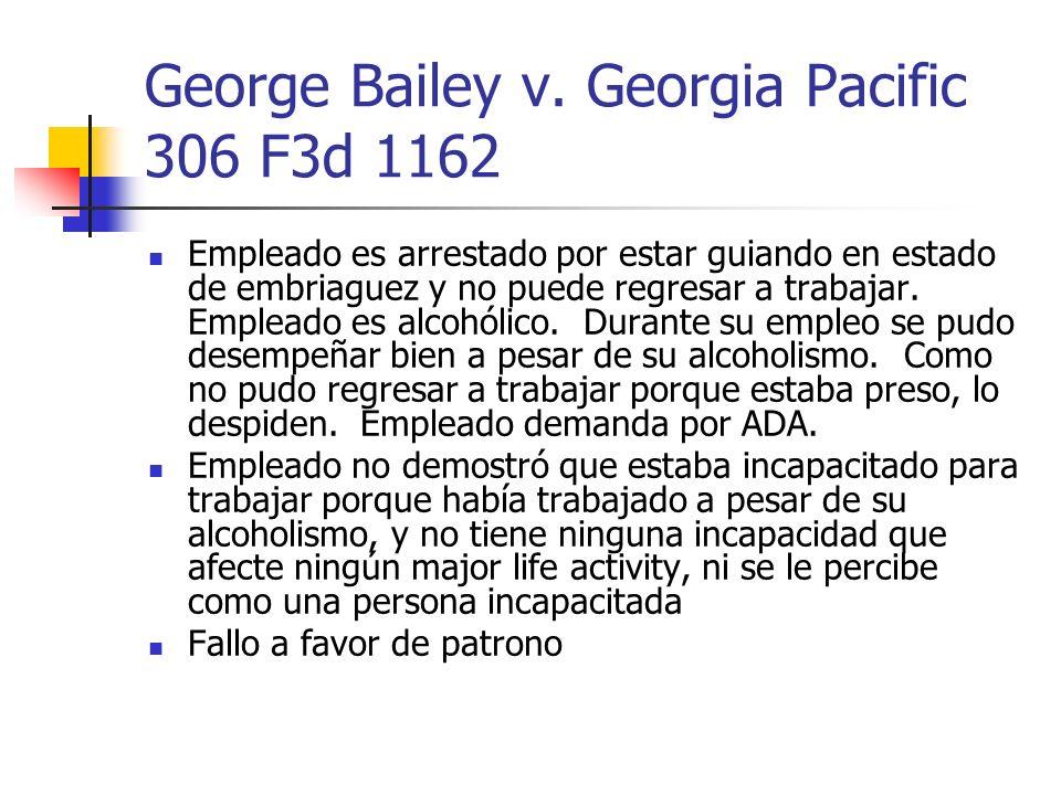 George Bailey v. Georgia Pacific 306 F3d 1162 Empleado es arrestado por estar guiando en estado de embriaguez y no puede regresar a trabajar. Empleado