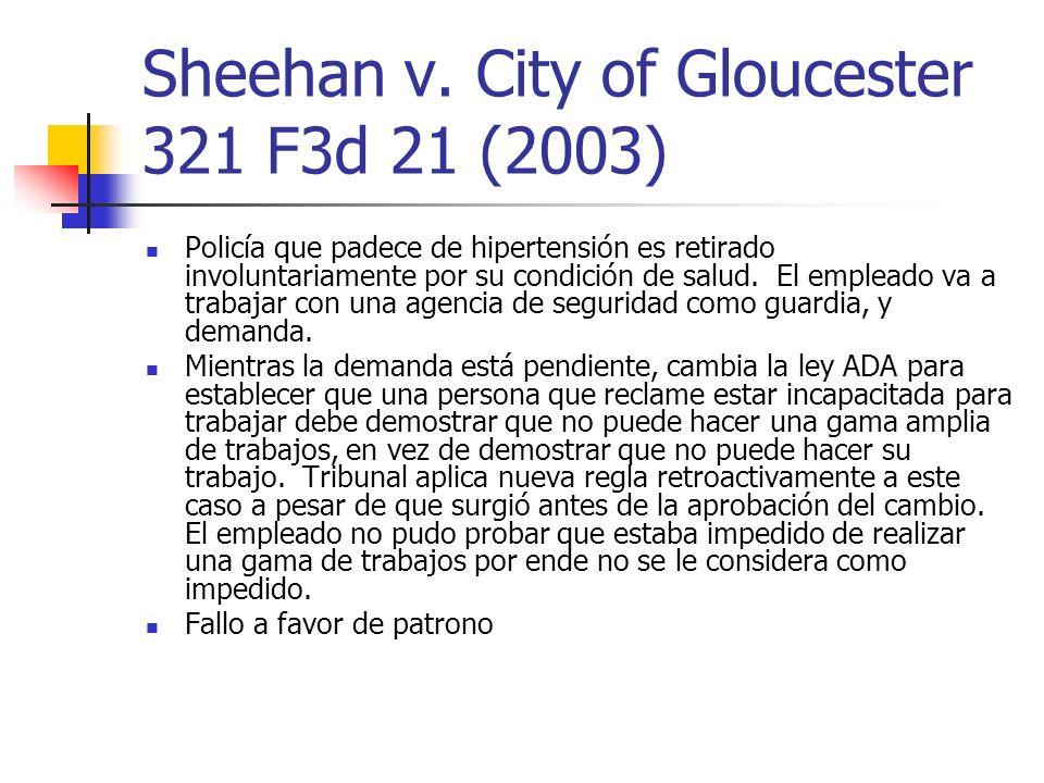 Sheehan v. City of Gloucester 321 F3d 21 (2003) Policía que padece de hipertensión es retirado involuntariamente por su condición de salud. El emplead