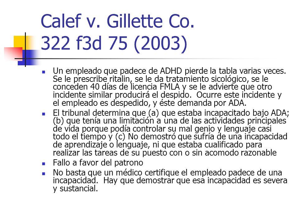 Calef v. Gillette Co. 322 f3d 75 (2003) Un empleado que padece de ADHD pierde la tabla varias veces. Se le prescribe ritalin, se le da tratamiento sic