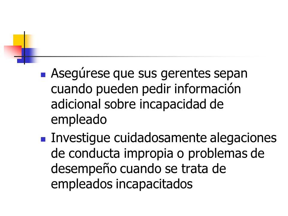 Asegúrese que sus gerentes sepan cuando pueden pedir información adicional sobre incapacidad de empleado Investigue cuidadosamente alegaciones de cond