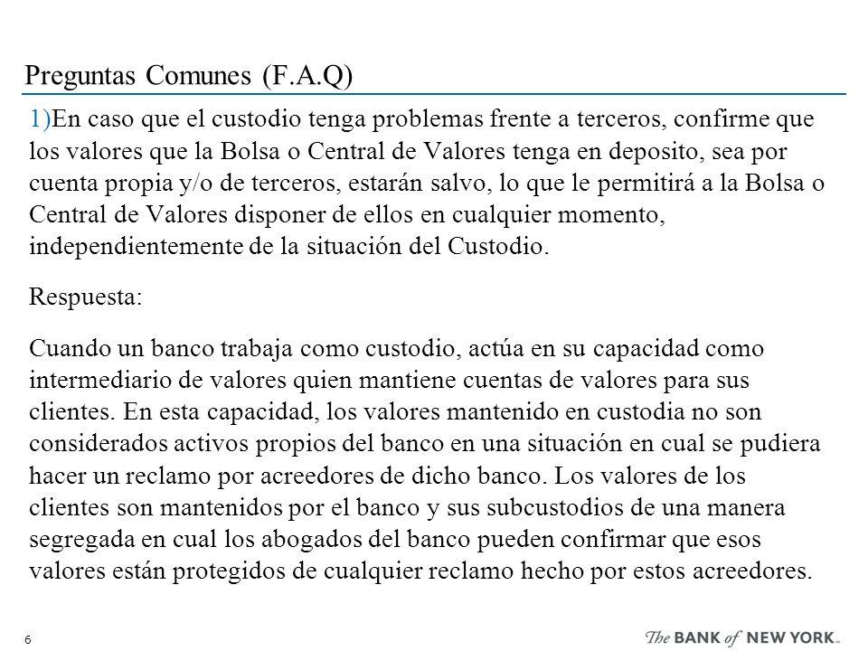 6 Preguntas Comunes (F.A.Q) 1)En caso que el custodio tenga problemas frente a terceros, confirme que los valores que la Bolsa o Central de Valores te