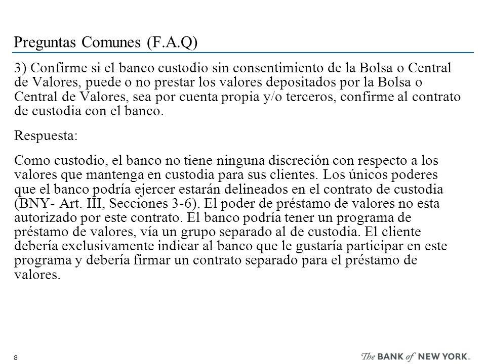 8 Preguntas Comunes (F.A.Q) 3) Confirme si el banco custodio sin consentimiento de la Bolsa o Central de Valores, puede o no prestar los valores depos
