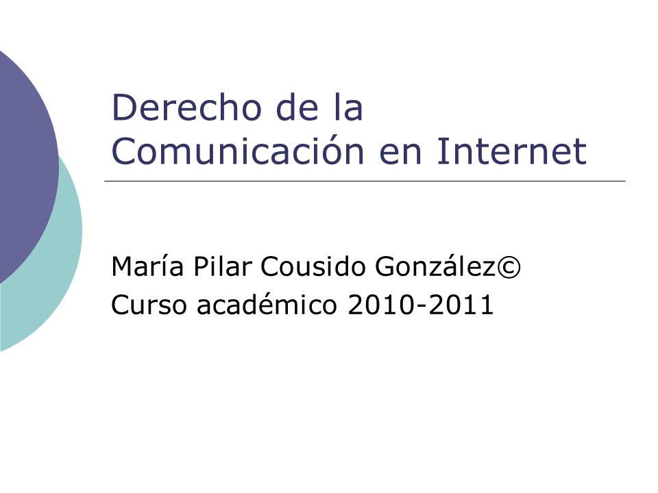 Derecho de la Comunicación en Internet María Pilar Cousido González© Curso académico 2010-2011
