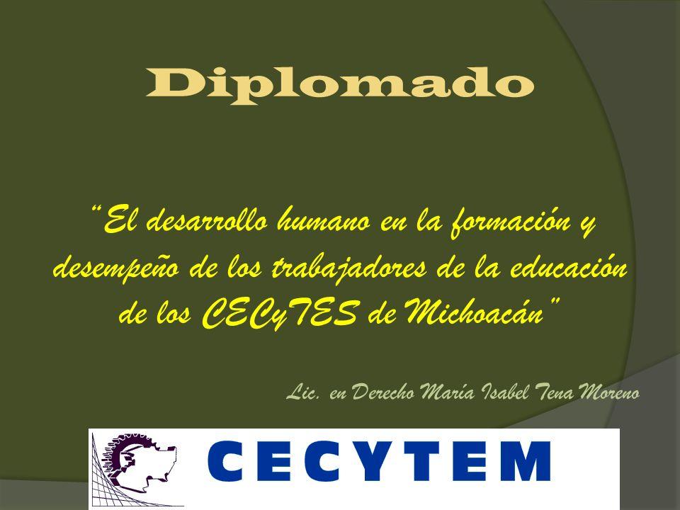 Diplomado El desarrollo humano en la formación y desempeño de los trabajadores de la educación de los CECyTES de Michoacán Lic.