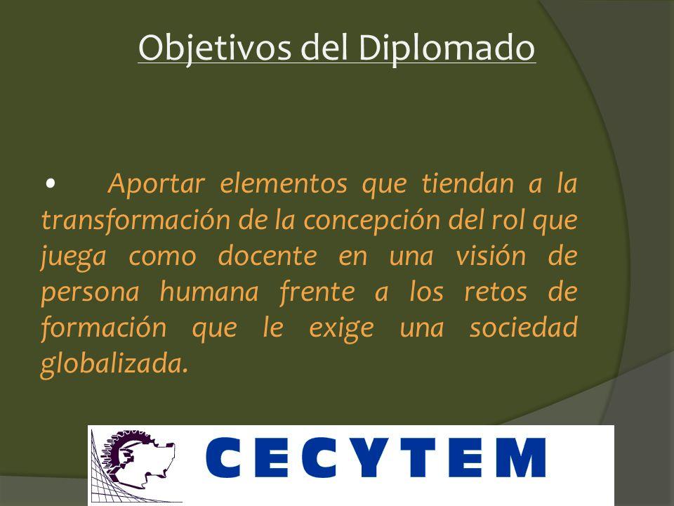 Objetivos del Diplomado Propiciar condiciones para que el profesor y los trabajadores de apoyo tiendan hacia su propia formación integral, fomentando