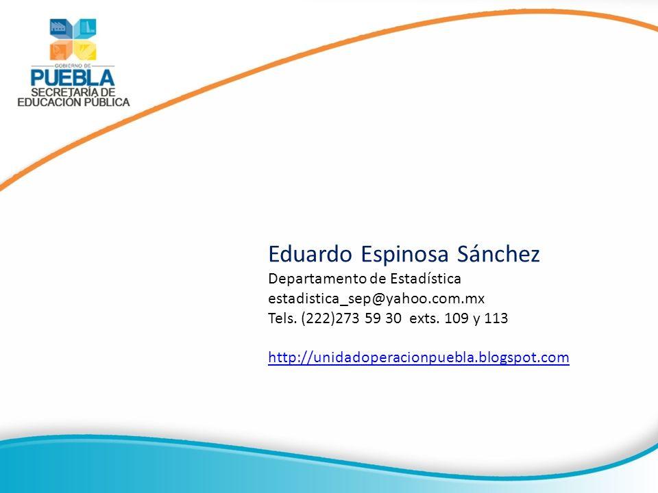 Eduardo Espinosa Sánchez Departamento de Estadística estadistica_sep@yahoo.com.mx Tels. (222)273 59 30 exts. 109 y 113 http://unidadoperacionpuebla.bl