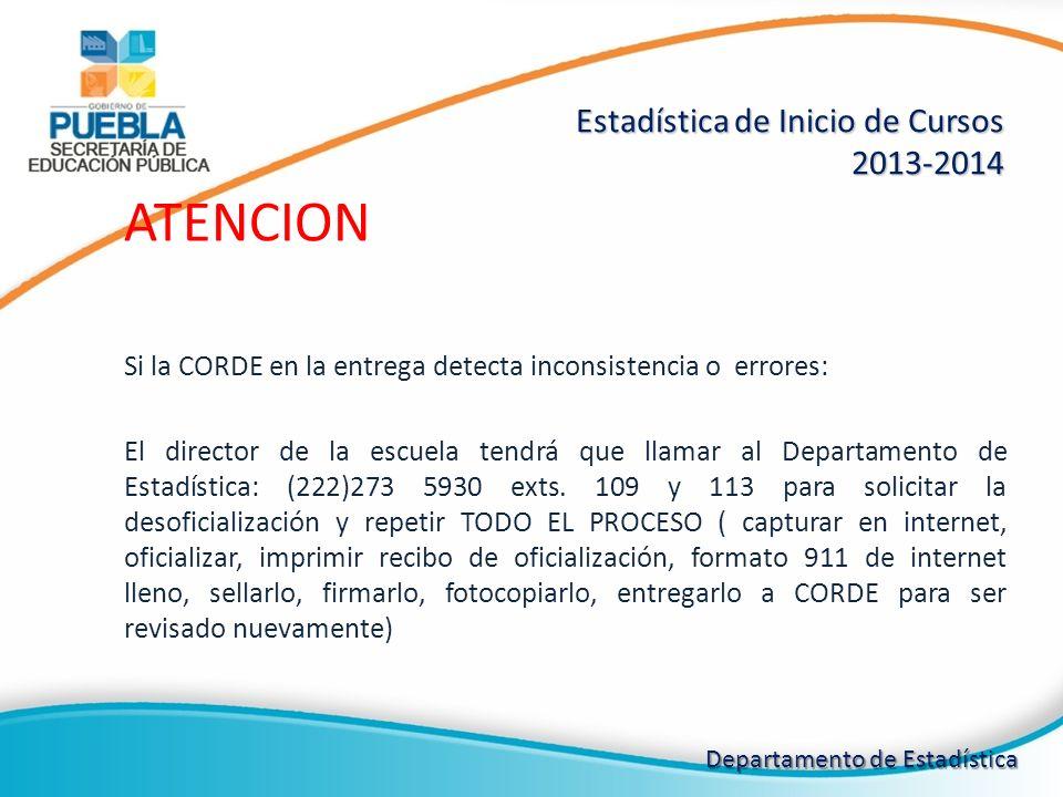 ATENCION Si la CORDE en la entrega detecta inconsistencia o errores: El director de la escuela tendrá que llamar al Departamento de Estadística: (222)