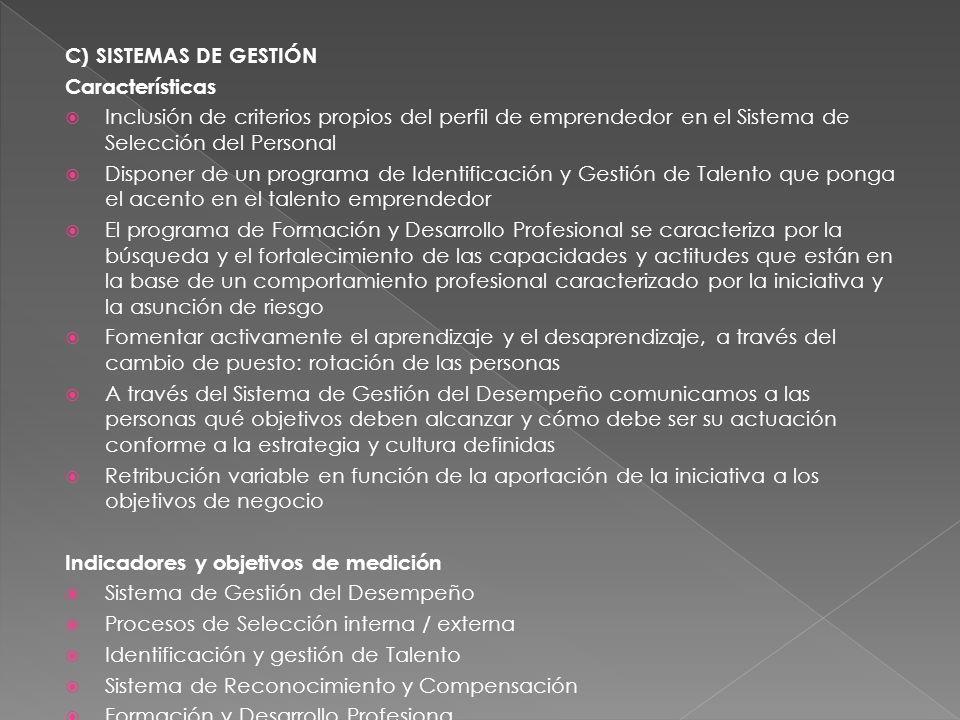 C) SISTEMAS DE GESTIÓN Características Inclusión de criterios propios del perfil de emprendedor en el Sistema de Selección del Personal Disponer de un