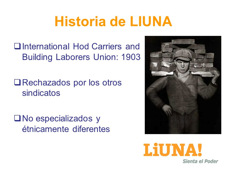 Historia de LIUNA International Hod Carriers and Building Laborers Union: 1903 Rechazados por los otros sindicatos No especializados y étnicamente dif