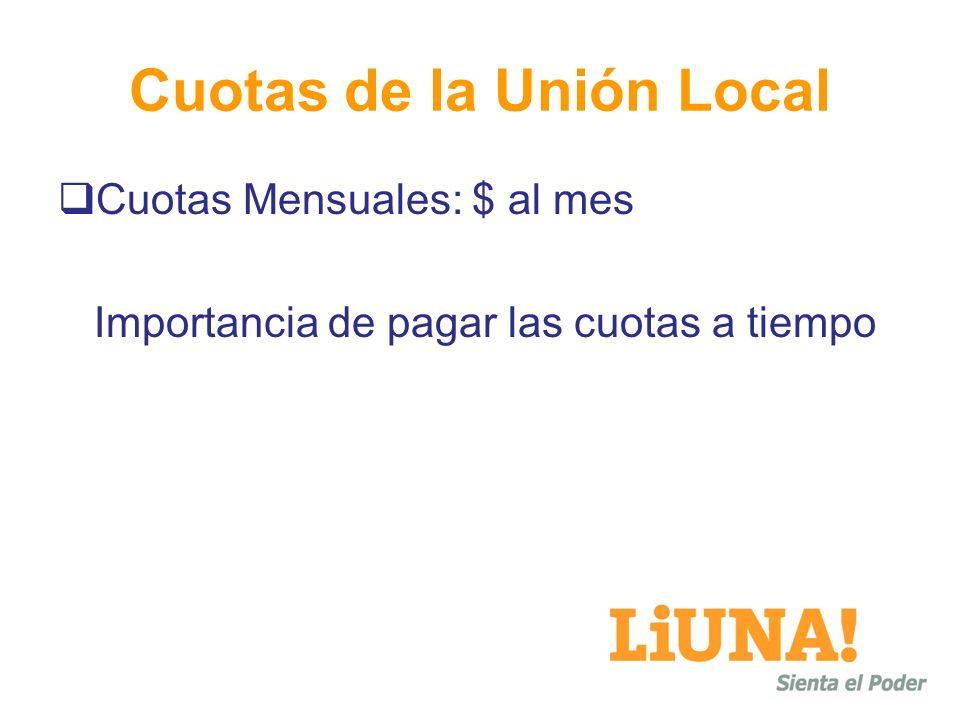 Cuotas de la Unión Local Cuotas Mensuales: $ al mes Importancia de pagar las cuotas a tiempo