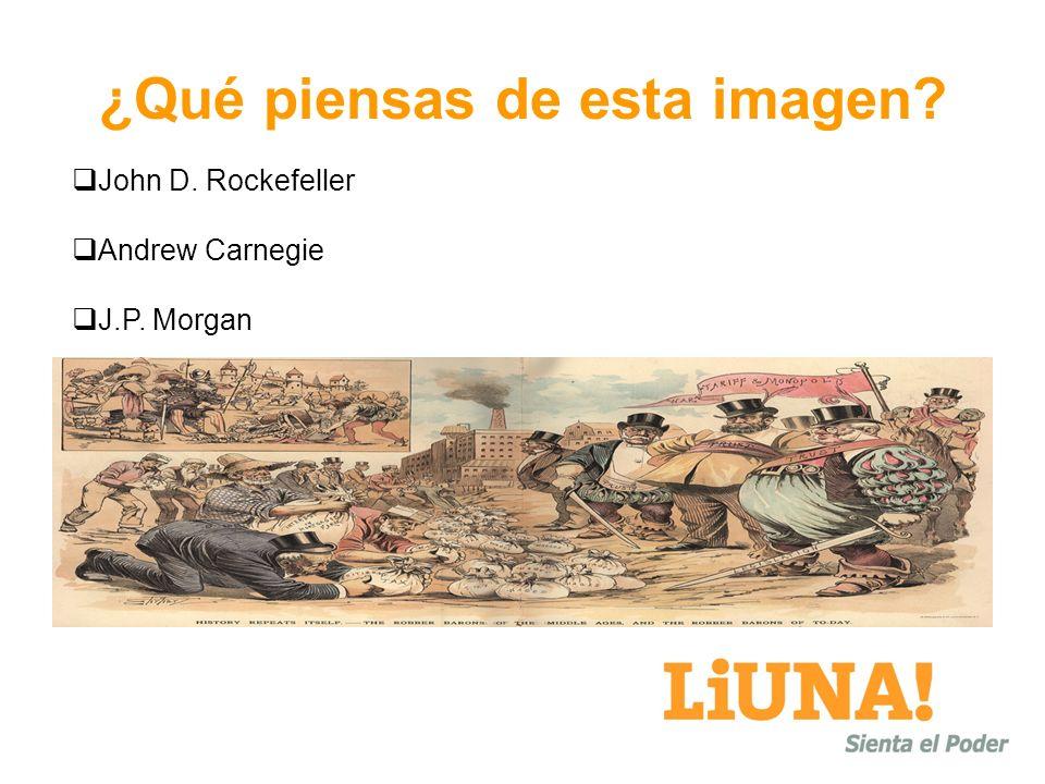 ¿Qué piensas de esta imagen? John D. Rockefeller Andrew Carnegie J.P. Morgan