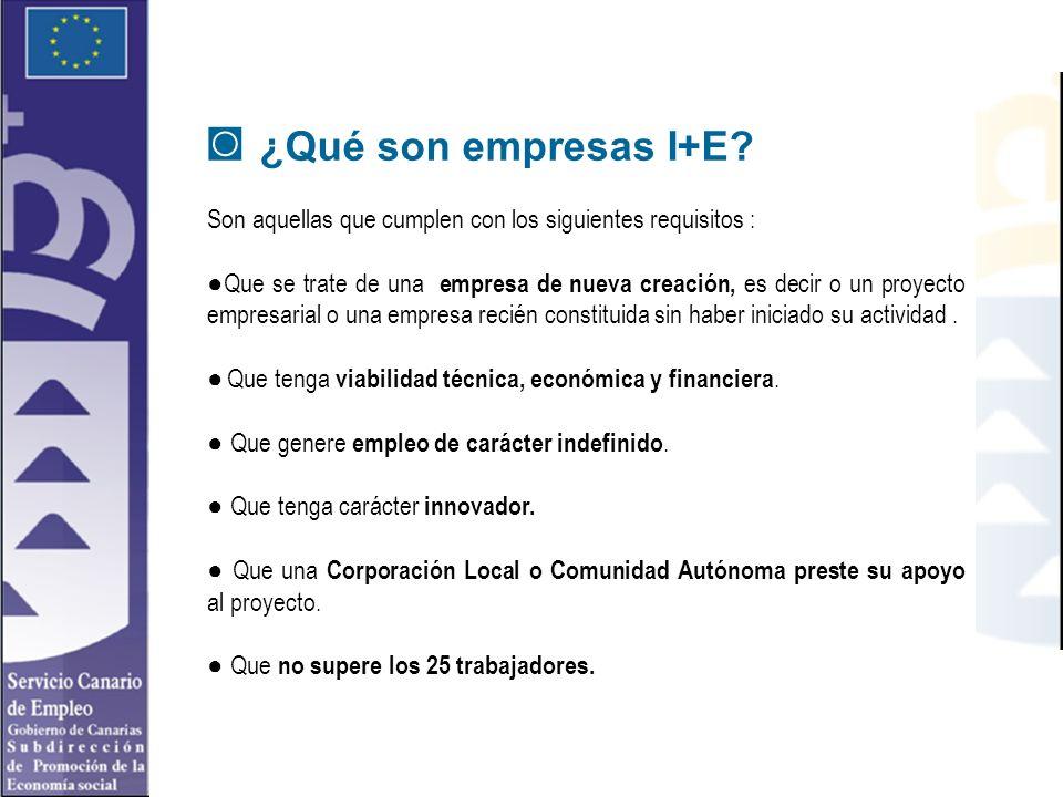 ¿Qué son empresas I+E? Son aquellas que cumplen con los siguientes requisitos : Que se trate de una empresa de nueva creación, es decir o un proyecto