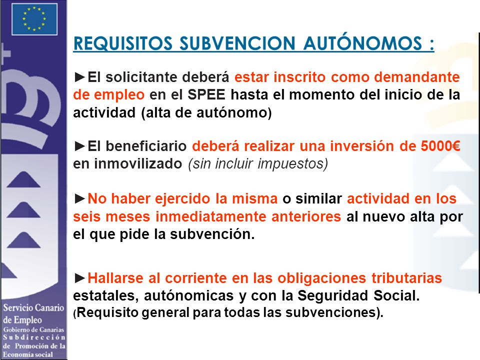 REQUISITOS SUBVENCION AUTÓNOMOS : El solicitante deberá estar inscrito como demandante de empleo en el SPEE hasta el momento del inicio de la activida