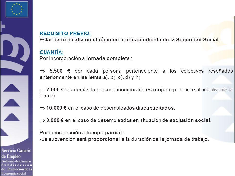 REQUISITO PREVIO: Estar dado de alta en el régimen correspondiente de la Seguridad Social. CUANTÍA: Por incorporación a jornada completa : 5.500 por c