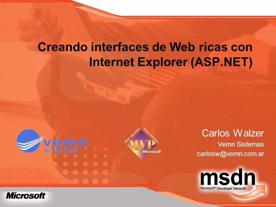 Carlos Walzer Vemn Sistemas carlosw@vemn.com.ar Creando interfaces de Web ricas con Internet Explorer (ASP.NET)
