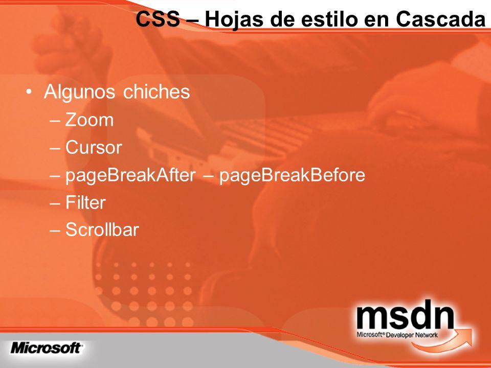 Algunos chiches –Zoom –Cursor –pageBreakAfter – pageBreakBefore –Filter –Scrollbar CSS – Hojas de estilo en Cascada