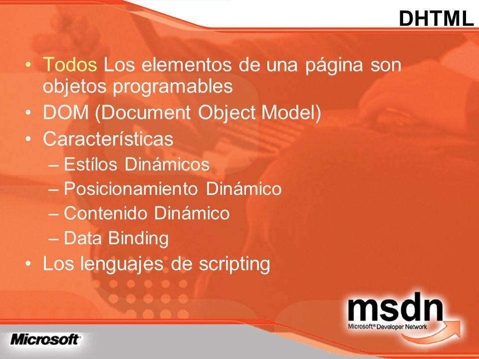 DHTML Todos Los elementos de una página son objetos programables DOM (Document Object Model) Características –Estílos Dinámicos –Posicionamiento Dinám