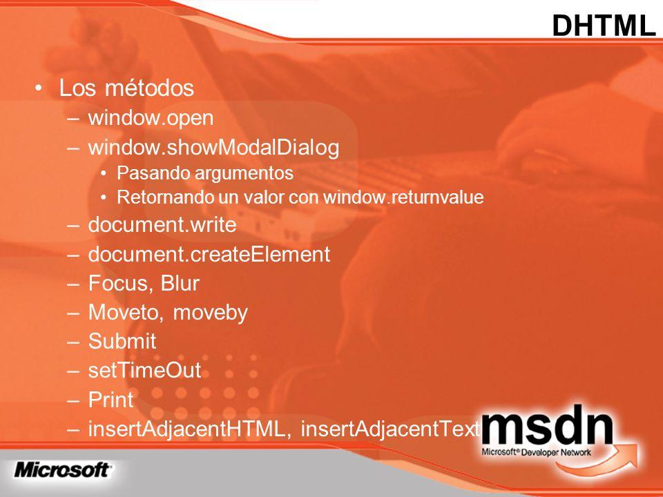 DHTML Los métodos –window.open –window.showModalDialog Pasando argumentos Retornando un valor con window.returnvalue –document.write –document.createE