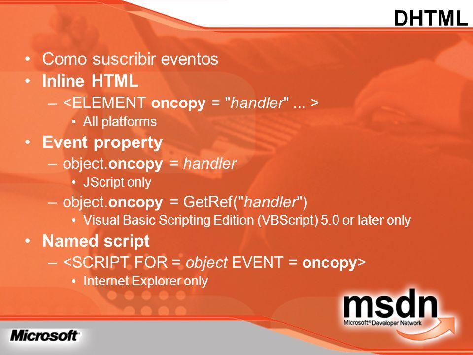 Como suscribir eventos Inline HTML – All platforms Event property –object.oncopy = handler JScript only –object.oncopy = GetRef(