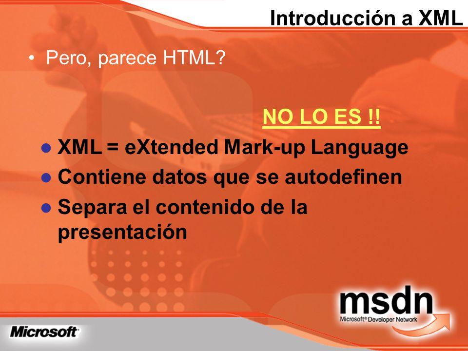 Introducción a XML Pero, parece HTML? NO LO ES !! XML = eXtended Mark-up Language Contiene datos que se autodefinen Separa el contenido de la presenta