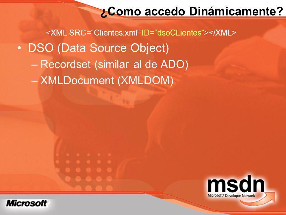¿Como accedo Dinámicamente? DSO (Data Source Object) –Recordset (similar al de ADO) –XMLDocument (XMLDOM)