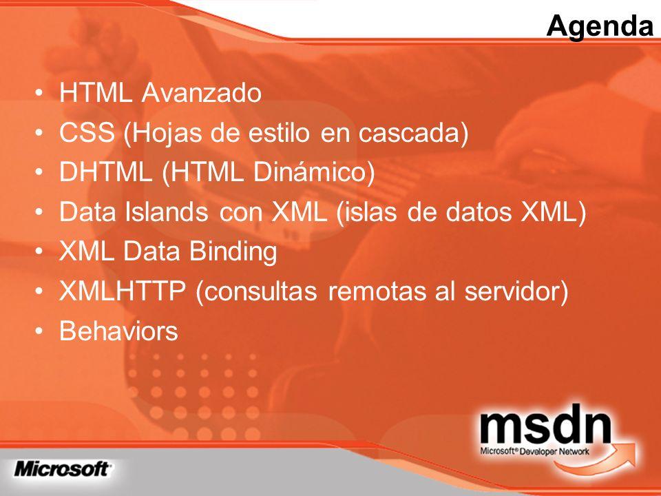 HTML Avanzado CSS (Hojas de estilo en cascada) DHTML (HTML Dinámico) Data Islands con XML (islas de datos XML) XML Data Binding XMLHTTP (consultas rem