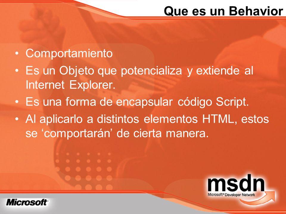Que es un Behavior Comportamiento Es un Objeto que potencializa y extiende al Internet Explorer. Es una forma de encapsular código Script. Al aplicarl