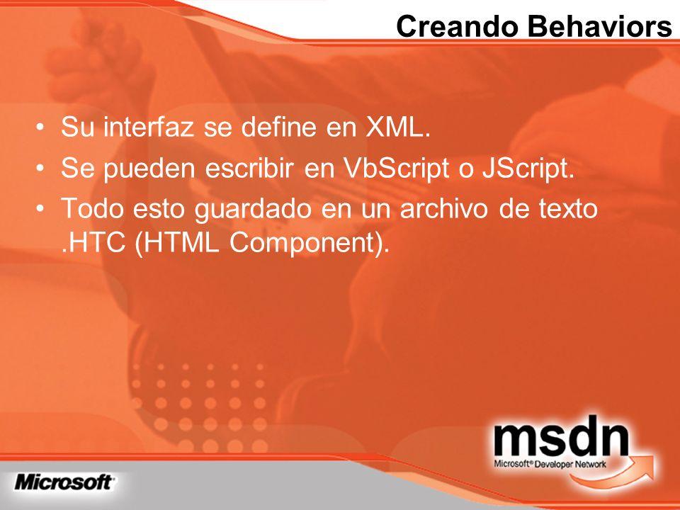 Creando Behaviors Su interfaz se define en XML. Se pueden escribir en VbScript o JScript. Todo esto guardado en un archivo de texto.HTC (HTML Componen
