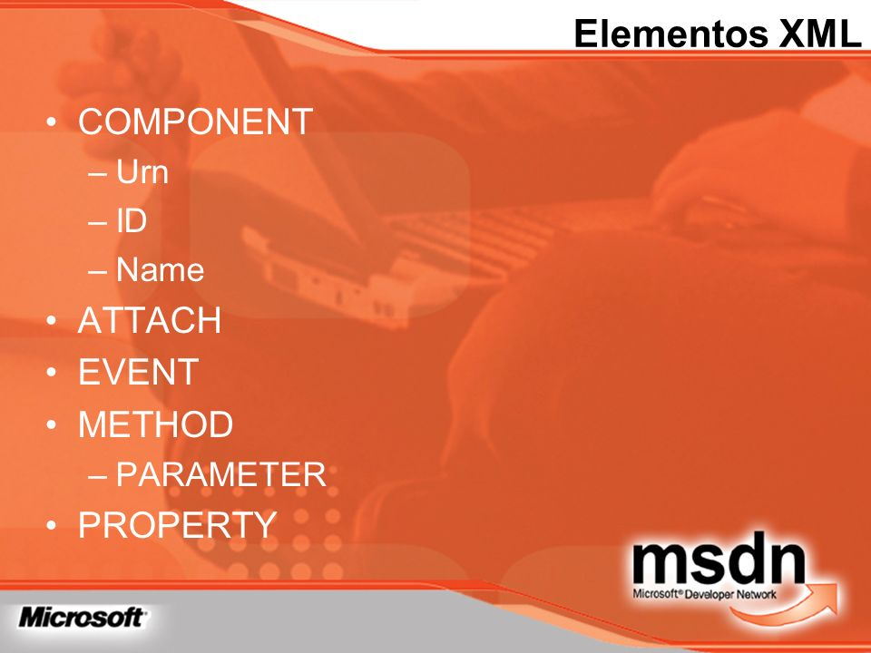 Elementos XML COMPONENT –Urn –ID –Name ATTACH EVENT METHOD –PARAMETER PROPERTY