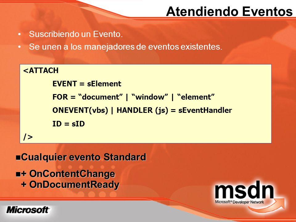 Atendiendo Eventos Suscribiendo un Evento. Se unen a los manejadores de eventos existentes. <ATTACH EVENT = sElement FOR = document | window | element